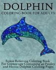 Dolphin Coloring Book for Adults: Stress Relieving Coloring Book for Grown-Ups, Containing 40 Paisley and Henna Dolphin Coloring Pages by Coloring Books Now (Paperback / softback, 2016)