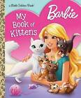 Barbie: My Book of Kittens (Barbie) by Golden Books (Hardback, 2016)