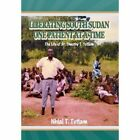 Liberating South Sudan One Patient at a Time: The Life of Dr. Timothy T. Tutlam by Nhial T Tutlam (Hardback, 2013)