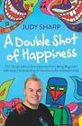 A Double Shot of Happiness: Tim Sharp's Extraordinary Journey from Being Diagnosed with Autism to Becoming an Internationally Renowned Artist by Judy Sharp (Paperback, 2015)