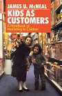 Kids as Customers: Handbook of Marketing to Children by James U. McNeal (Hardback, 1992)