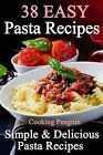 38 Easy Pasta Recipes: Simple & Delicious Pasta Recipes by Cooking Penguin (Paperback / softback, 2013)