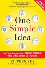 One Simple Idea : Turn Your Dreams into a Licensing Goldmine While Letting Others Do the Work by Stephen Key (2015, Hardcover)