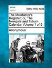 The Malefactor's Register; Or, the Newgate and Tyburn Calendar Volume 1 of 5 by Anonymous (Paperback / softback, 2012)
