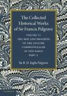 The Collected Historical Works of Sir Francis Palgrave, K.H.: Volume 6: The Rise and Progress of the English Commonwealth: Anglo-Saxon Period, Part 1 by Sir Francis Palgrave (Paperback, 2013)