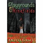 Playgrounds & Minefields 9780985936761 by Olivia Grace Paperback