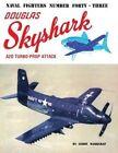 Douglas Skyshark A2d Turbo-Prop Attack by Gerry Markgraf (Paperback / softback, 1997)