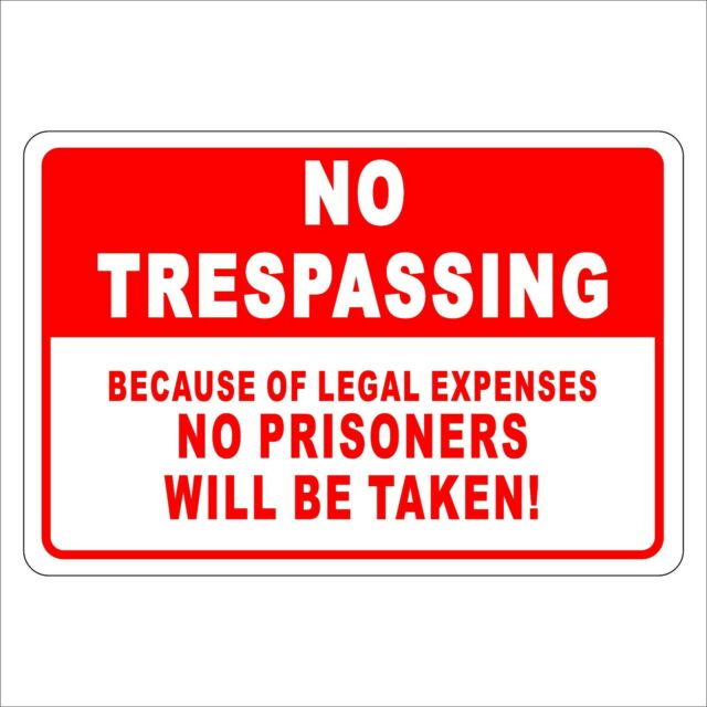 No Trespassing Take No Prisoners Funny Aluminum Sign