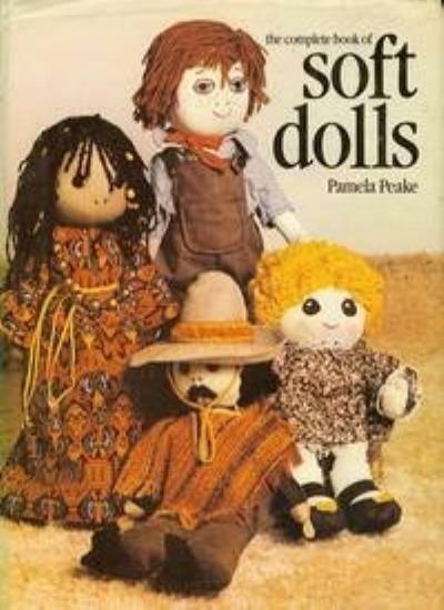 The Complete Book of Soft Dolls By Pamela Peake. 9780715375952