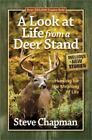 A Look at Life from a Deer Stand : Hunting for the Meaning of Life by Steve Chapman (2012, Paperback)
