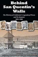 Behind San Quentin's Walls: The History of California's Legendary Prison and It