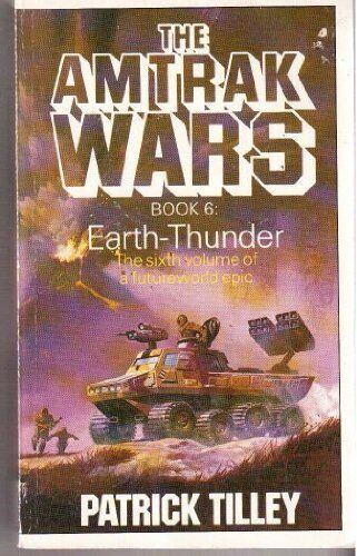 The Amtrak Wars: Earth Thunder Bk. 6 By Patrick Tilley. 9780747400028