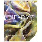 Tie-Dye : Dye It, Wear It, Share It by Shabd Simon-Alexander (2013, Paperback)