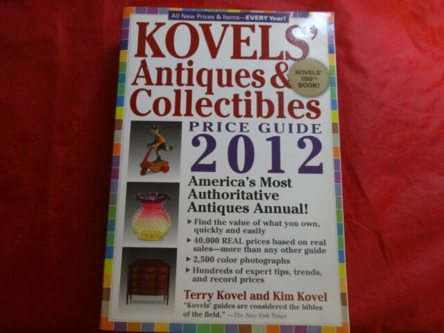 Kovels Antiques And Colectibles Price Guide 2012 America S Bestselling Antiques Annual By Kim Kovel And Terry Kovel 2011 Trade Paperback For Sale Online Ebay