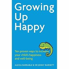 Good, Growing Up Happy: Ten proven ways to increase your child's happiness and w