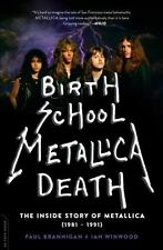 Birth School Metallica Death Vol. 1 : The Inside Story of Metallica (1981-1991) by Paul Brannigan and Ian Winwood (2014, Paperback)