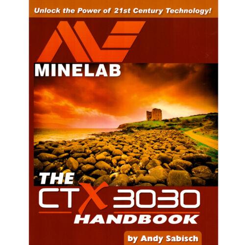 Le Minelab CTX 3030 Détecteur De Métal Main Livre par Andy sabisch DÉVERROUILLER la puissance