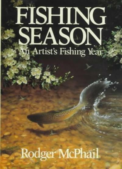 Fishing Season: An Artist's Fishing Year By Rodger McPhail,Colin Laurie McKelvi