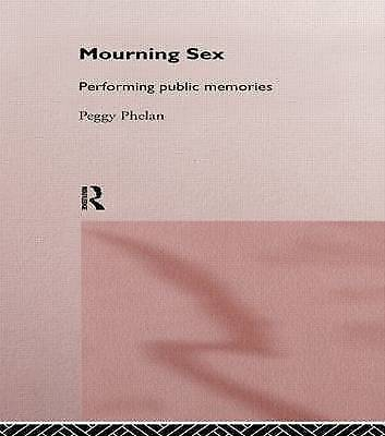 Mourning Sex: Performing Public Memories by Peggy Phelan (Paperback, 1997)