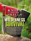 Knife and Axe Skills for Wilderness Survival: How to Survive in the Woods with a Knife, an Axe, and Your Wits by Bob Holtzman (Hardback, 2016)