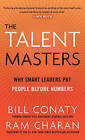 The Talent Masters: Why Smart Leaders Put People Before Numbers by Bill Conaty, Ram Charan (Hardback)