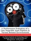 A Performance Evaluation of a Lean Reparable Asset Pipeline in Various Demand Environments by Melvin E Maxwell (Paperback / softback, 2012)