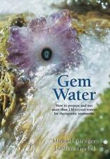 Gem Water : How to Prepare and Use More Than 130 Crystal Waters for...