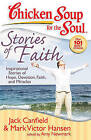 Chicken Soup for the Soul: Stories of Faith: Inspirational Stories of Hope, Devotion, Faith and Miracles by Mark Victor Hansen, Amy Newmark, Jack Canfield (Paperback / softback, 2009)