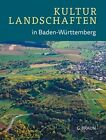 Kulturlandschaften in Baden-Württemberg von Wolfram Grönitz, Roland Heinzmann und Werner Konold (2014, Gebundene Ausgabe)