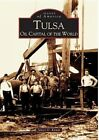 Tulsa: Oil Capital of the World by James O Kemm (Paperback / softback, 2004)