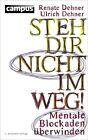 Steh dir nicht im Weg! von Renate Dehner und Ulrich Dehner (2013, Taschenbuch)