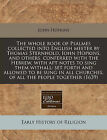 The Whole Book of Psalmes Collected Into English Meeter by Thomas Sternhold, Iohn Hopkins, and Others, Conferred with the Hebrew, with Apt Notes to Sing Them Withall: Set Forth and Allowed to Be Sung in All Churches, of All the People Together (1639) by John Hopkins (Paperback / softback, 2010)