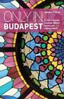 Only in Budapest: A Guide to Unique Locations, Hidden Corners and Unusual Objects by Duncan J. D. Smith (Paperback, 2014)