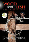 Wood Made Flesh: The Twelfth Imam by Paul M Perkins (Paperback / softback, 2011)
