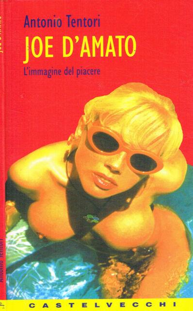 Joe D'Amato. L'immagine del piacere. Antonio Tentori. 1999. IED.