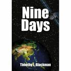 Nine Days Timothy J. Blackman Authorhouse Paperback 9781425991531