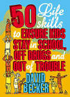 50 Life Skills to Ensure Kids Stay in School, Off Drugs and Out of Trouble by David Becker (Paperback, 2008)