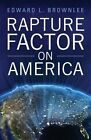 Rapture Factor on America by Edward L Brownlee (Paperback / softback, 2013)