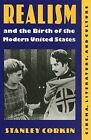 Realism and the Birth of the Modern United States: Literature, Cinema and Culture by Stanley Corkin (Hardback, 1996)