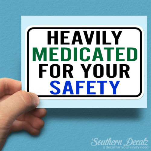"""Heavily Medicated For Your Safety Vinyl Decal Sticker c30-6/"""" x 3.75/"""""""