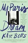 My Paris Dream: An Education in Style, Slang, and Seduction in the Great City on the Seine by Kate Betts (Paperback, 2016)