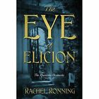 Eye of Elicion The Kinowenn Chronicles Vol 1 9781478733584 by Rachel Ronning