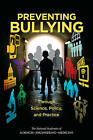 Preventing Bullying Through Science, Policy, and Practice by Committee on Law and Justice, Division of Behavioral and Social Sciences and Education, and Families, Youth, Health and Medicine Division, Board on Children (Paperback, 2016)