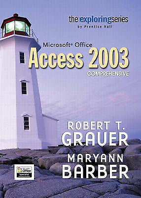Exploring Microsoft Office Access 2003 Comprehensive- Adhesive Bound by Grauer,
