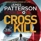 Cross Kill: Bookshots by James Patterson (CD-Audio, 2016)