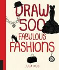 Draw 500 Fabulous Fashions: A Sketchbook for Artists, Designers, and Doodlers by Julia Kuo (Paperback, 2014)