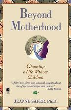 Beyond Motherhood : Choosing a Life Without Children by Safer and Jeanne A....