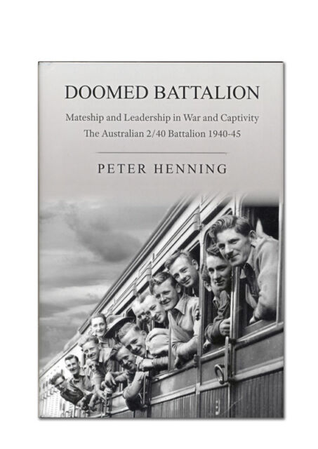 DOOMED BATTALION AIF 2/40 military history WWII by Peter Henning Tasmania