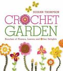 Crochet Garden : Bunches of Flowers, Leaves, and Other Delights by Suzann Thompson (2012, Paperback)