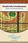 Parish Life Coordinators: Profile of an Emerging Ministry by Kathy Hendricks (Paperback, 2009)